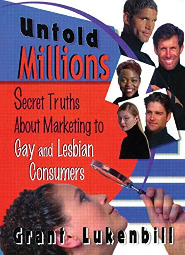 Untold Millions: Secret Truths About Marketing to Gay and Lesbian Consumers (Haworth Gay & ...