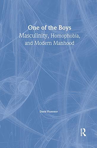 One of the Boys: Masculinity, Homophobia, and Modern Manhood: Dececco Phd, John