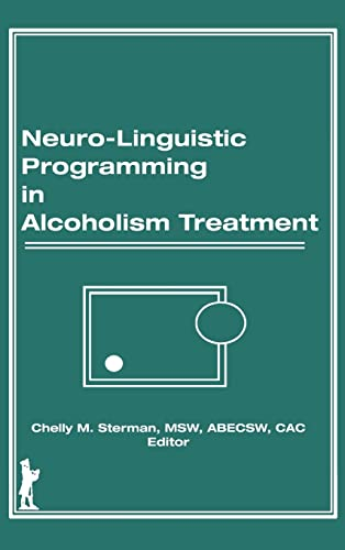 9781560240020: Neuro-Linguistic Programming in Alcoholism Treatment (Haworth Series in Addictions Treatment)