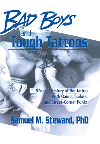 9781560240235: Bad Boys and Tough Tattoos: A Social History of the Tattoo With Gangs, Sailors, and Street-Corner Punks 1950-1965 (Haworth Series in Gay & Lesbian Studies)