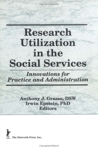 9781560240709: Research Utilization in the Social Services: Innovations for Practice and Administration (Haworth Social Administration)