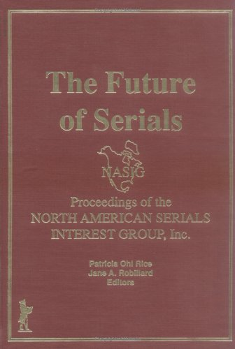 The Future of Serials: Proceedings of the North American Serials Interest Group, Inc.