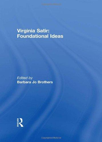 Virginia Satir: Foundational Ideas: Barbara Jo Brothers