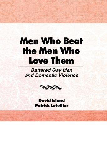 9781560241126: Men Who Beat the Men Who Love Them: Battered Gay Men and Domestic Violence