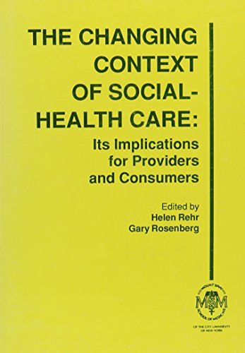 The Changing Context of Social-Health Care: Its Implications for Providers and Consumers