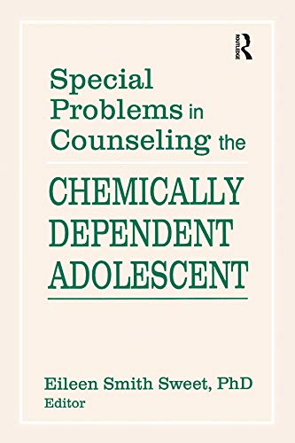 Special Problems in Counseling the Chemically Dependent Adolescent (Journal of Adolescent Chemical ...