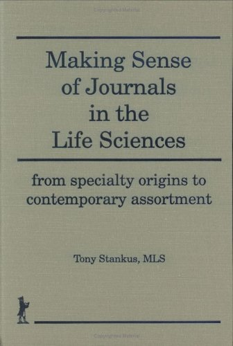 Making Sense of Journals in the Life Sciences: From Specialty Origins to Contemporary Assortment (...