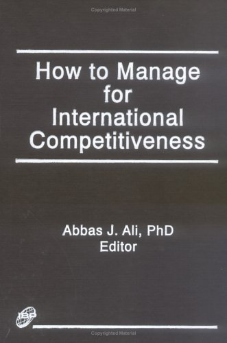 How to Manage for International Competitiveness: Kaynak, Erdener, Ali,