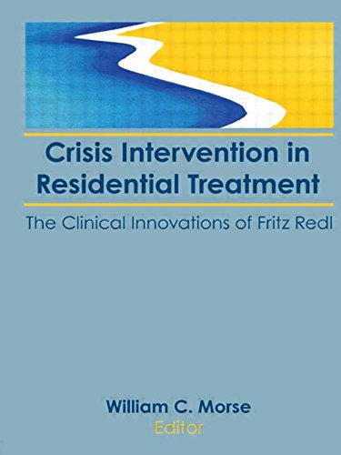 Crisis Intervention in Residential Treatment: The Clinical Innovations of Fritz Redl: Morse, ...