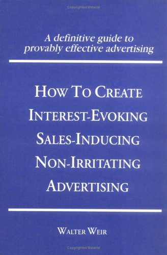 9781560242383: How to Create Interest-Evoking, Sales-Inducing, Non-Irritating Advertising (Haworth Marketing Resources : Innovations in Practice and Professional Se)