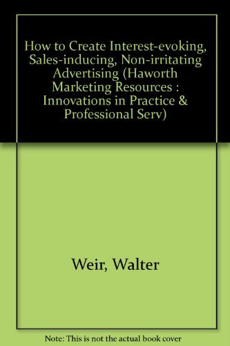 9781560242390: How to Create Interest-Evoking, Sales-Inducing, Non-Irritating Advertising (Haworth Marketing Resources : Innovations in Practice & Professional Serv)