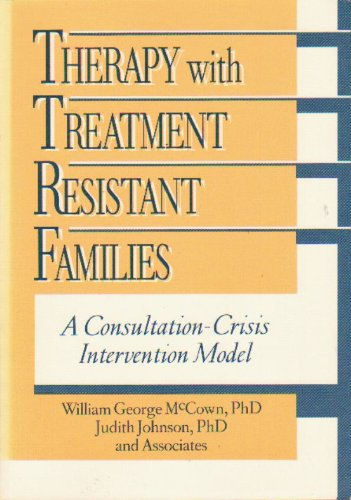 Therapy with Treatment Resistant Families: A Consultation-Crisis Intervention Model