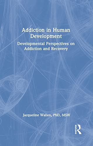 9781560242468: Addiction in Human Development: Developmental Perspectives on Addiction and Recovery (Haworth Addictions Treatment)