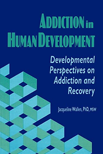 9781560242475: Addiction in Human Development: Developmental Perspectives on Addiction and Recovery (Haworth Addictions Treatment)