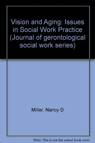 Vision and Aging: Issues in Social Work Practice: Miller, Nancy D