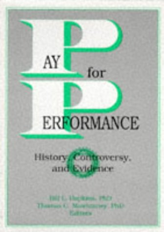 Pay for Performance: History, Controversy, and Evidence: Mawhinney, Thomas C