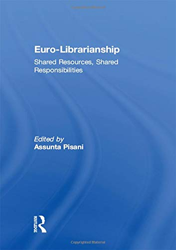 Euro-Librarianship: Shared Resources, Shared Responsibilities: Pisani, Assunta