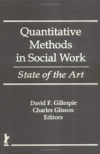 Quantitative Methods in Social Work: State of the Art: Gillespie, David F; Glisson, Charles