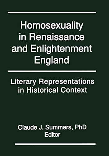 Homosexuality in Renaissance and Enlightenment England: Literary Representations in Historical Context (Research on Homosexuality) (1560242957) by Summers, Claude J