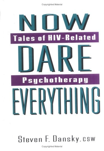 9781560243984: Now Dare Everything: Tales of HIV-Related Psychotherapy (Haworth Social Work Practice)