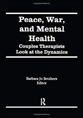 Peace, War, and Mental Health: Couples Therapists Look at the Dynamics: Barbara Jo Brothers