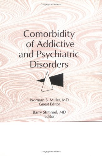 Comorbidity of Addictive and Psychiatric Disorders (The: Miller, Norman S,