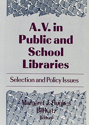 A.V. in Public and School Libraries: Selection and Policy Issues: Hughes, Margaret J., Bill Katz, ...
