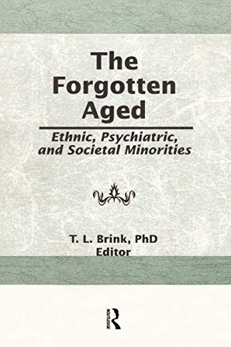 The Forgotten Aged: Ethnic, Psychiatric, and Societal Minorities (1560245727) by Brink, T.L.