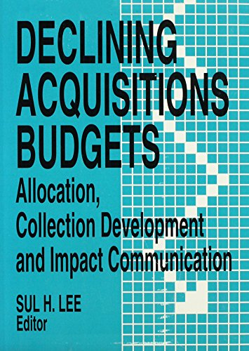 9781560246145: Declining Acquisitions Budgets: Allocation, Collection Development and Impact Communication