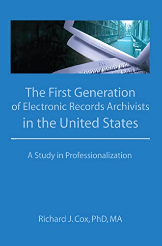 9781560246442: The First Generation of Electronic Records Archivists in the United States: A Study in Professionalization