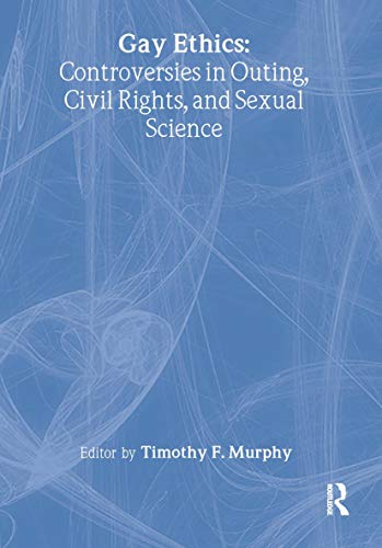 9781560246718: Gay Ethics: Controversies in Outing, Civil Rights, and Sexual Science