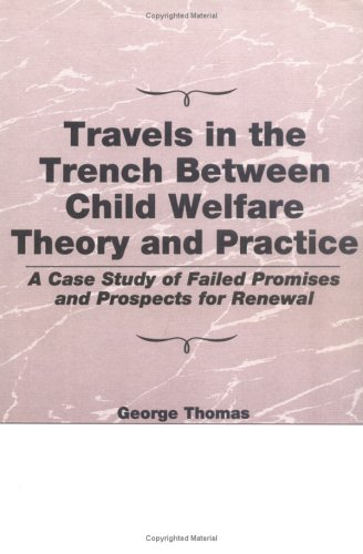 9781560246916: Travels in the Trench Between Child Welfare Theory and Practice: A Case Study of Failed Promises and Prospects for Renewal (Child & Youth Services Series)