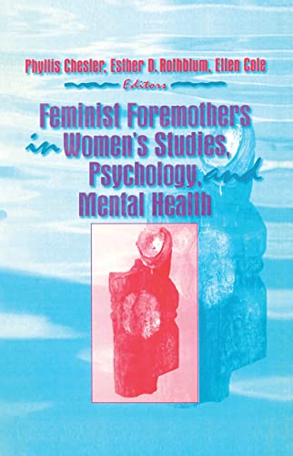 Feminist Foremothers in Women's Studies, Psychology, and Mental Health (1560247673) by Ellen Cole; Esther D Rothblum; Phyllis Chesler