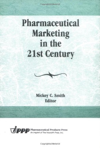 9781560247951: Pharmaceutical Marketing in the 21st Century (Monograph Published Simultaneously As the Journal of Pharmaceutical Marketing & Management , Vol 10, Nos 2/3/4)