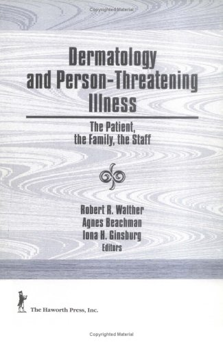 Dermatology and Person-Threatening Illness: The Patient, the Family, the Staff: Kutscher, Austin; ...
