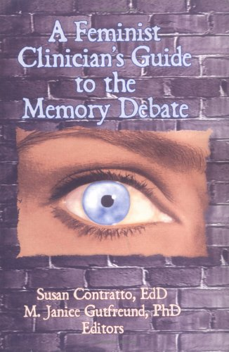 A Feminist Clinician's Guide to the Memory Debate: Contratto, Susan and Gutfreund, M. Janice