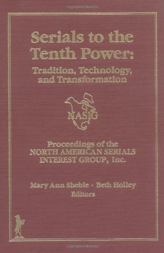 Serials to the Tenth Power: Traditions, Technology, and Transformation: Cole, Jim