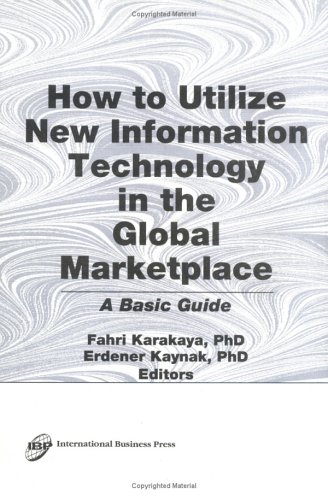 How to Utilize New Information Technology in the Global Marketplace: A Basic Guide