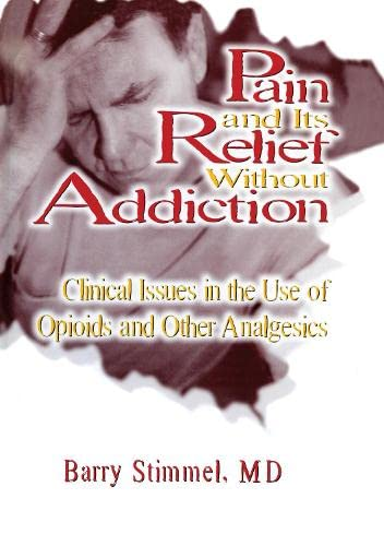 9781560249061: Pain and Its Relief Without Addiction: Clinical Issues in the Use of Opioids and Other Analgesics