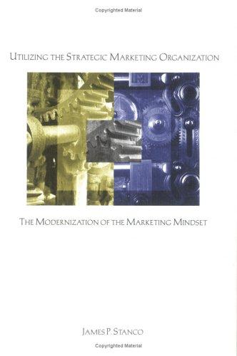 Utilizing the Strategic Marketing Organization: The Modernization of the Marketing Mind Set (...