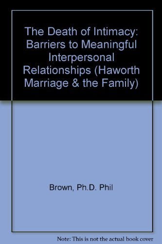 9781560249269: The Death of Intimacy: Barriers to Meaningful Interpersonal Relationships (Haworth Marriage & the Family)