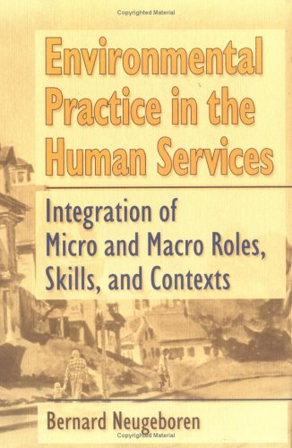 Environmental Practice in the Human Services: Integration of Micro and Macro Roles, Skills, and ...