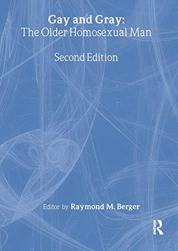 9781560249863: Gay and Gray: The Older Homosexual Man, Second Edition (Haworth Gay & Lesbian Studies)