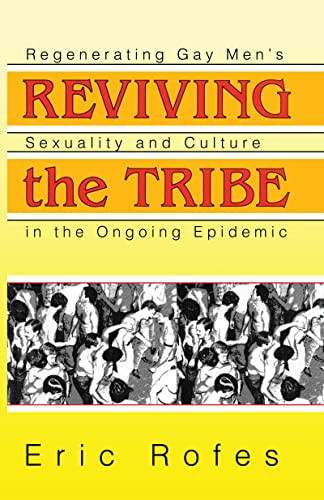 9781560249870: Reviving the Tribe: Regenerating Gay Men's Sexuality and Culture in the Ongoing Epidemic (Haworth Gay & Lesbian Studies)