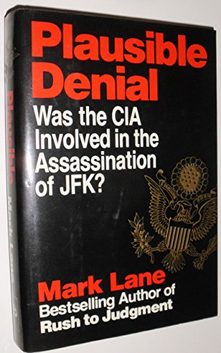 Plausible Denial; Was the CIA Involved in the Assassination of JFK: Lane, Mark