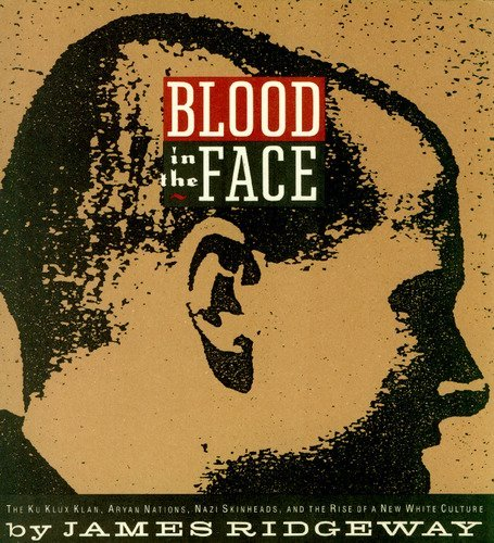 BLOOD IN THE FACE: The Ku Klux Klan, Aryan Nations, Nazi Skinheads and the Rise of a New White ...