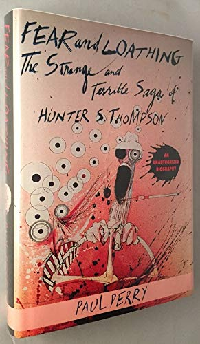 9781560250128: Fear and Loathing: The Strange and Terrible Saga of Hunter S. Thompson