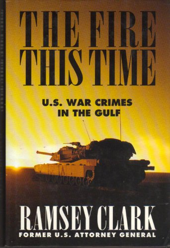 The Fire This Time: U.S. War Crimes in the Gulf: Clark, Ramsey