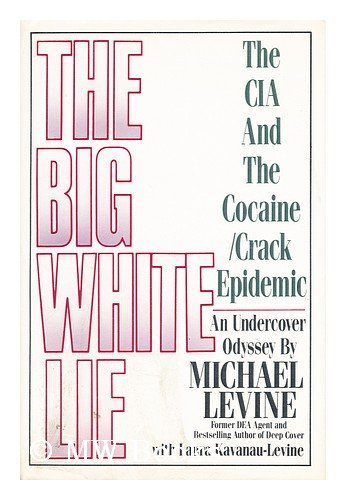 The Big White Lie: The CIA & The Cocaine/Crack Epidemic: Levine, Michael