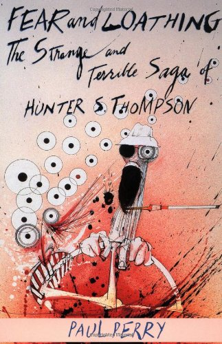 9781560250654: Fear and Loathing: The Strange and Terrible Saga of Hunter S. Thompson